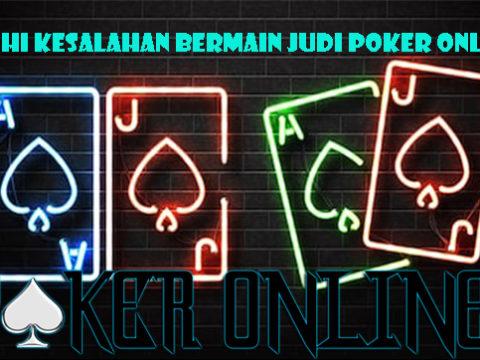 Jauhi Kesalahan Bermain Judi Poker Online