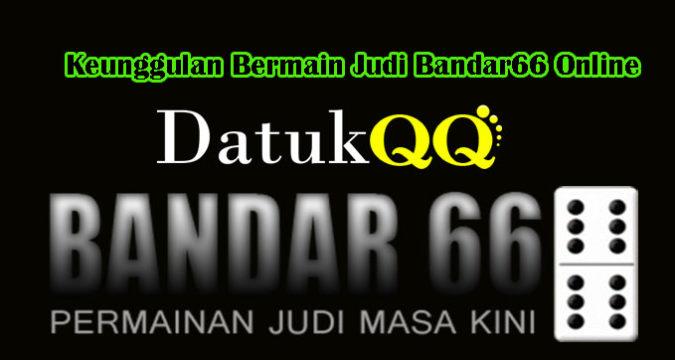Keunggulan Bermain Judi Bandar66 Online