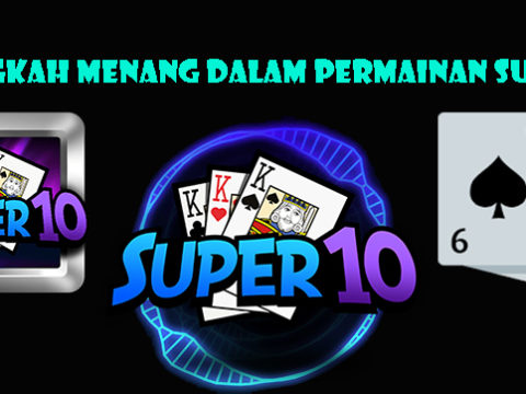 Langkah Menang Dalam Permainan Super10