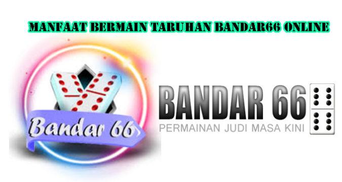 Manfaat Bermain Taruhan Bandar66 Online