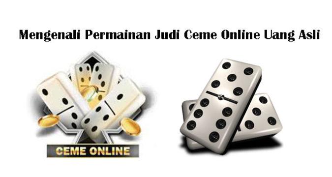 Mengenali Permainan Judi Ceme Online Uang Asli